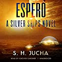Espero: A Silver Ships Novel Audiobook by S. H. Jucha Narrated by Grover Gardner