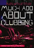 img - for Much Ado About Clubbing (Plays with Attitude) book / textbook / text book