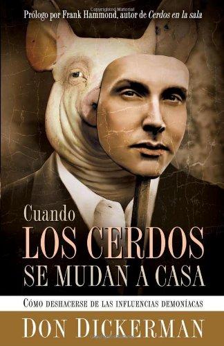 Cuando Los Cerdos Se Mudan A Casa: Como deshacerse de las influencias demoniacas (Spanish Edition)
