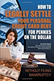 img - for How to Legally Settle Your Personal and Credit Card Debt for Pennies on the Dollar: Without Filing Bankruptcy book / textbook / text book