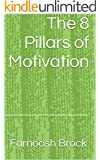 The 8 Pillars of Motivation: How to Move Away from Fear and Achieve Your Greatness