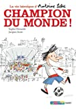 echange, troc Sophie Dieuaide, Jacques Azam - La vie héroïque d'Antoine Lebic, Tome 3 : Champion du monde