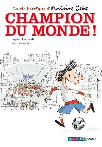 Le vie Héroïque d'Antoine Lebic (3) : Champion du monde !