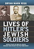 Lives of Hitler's Jewish Soldiers: Untold Tales of Men of Jewish Descent Who Fought for the Third Reich (Modern War Studies (Hardcover))