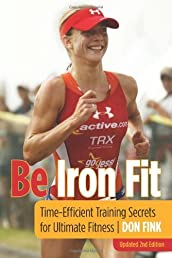 Be Iron Fit, 2nd: Time-Efficient Training Secrets for Ultimate Fitness