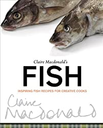 Claire Macdonald's Fish: Inspiring Fish Recipes for Creative Cooks