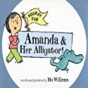 Hooray for Amanda and Her Alligator Audiobook by Mo Willems Narrated by Cher Willems, Mo Willems, Trixie Willems