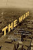 img - for The Ward: The Life and Loss of Toronto's First Immigrant Neighbourhood book / textbook / text book