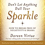 Don't Let Anything Dull Your Sparkle: How to Break Free of Negativity and Drama | Doreen Virtue