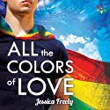 All the Colors of Love (       UNABRIDGED) by Jessica Freely Narrated by Paul Morey