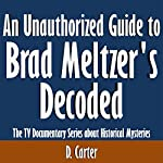 An Unauthorized Guide to Brad Meltzer's Decoded: The TV Documentary Series About Historical Mysteries | D. Carter