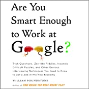 Are You Smart Enough to Work at Google?: Trick Questions, Zen-like Riddles, Insanely Difficult Puzzles, and Other Devious Interviewing Techniques You Need to Know to Get a Job in the New Economy | [William Poundstone]