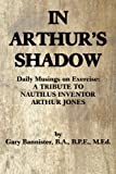 In Arthur's Shadow: Daily Musings on Exercise:A TRIBUTE TONAUTILUS INVENTORARTHUR JONES
