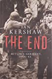 Ian Kershaw The End: Hitler's Germany, 1944-45 (Allen Lane History)