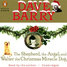 The Shepherd, the Angel, and Walter the Christmas Miracle Dog (       UNABRIDGED) by Dave Barry Narrated by Dave Barry