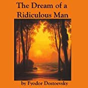 The Dream of a Ridiculous Man | [Fyodor Dostoevsky]