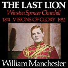 The Last Lion: Winston Spencer Churchill, Volume I: Visions of Glory 1874-1932 Audiobook by William Manchester Narrated by Frederick Davidson