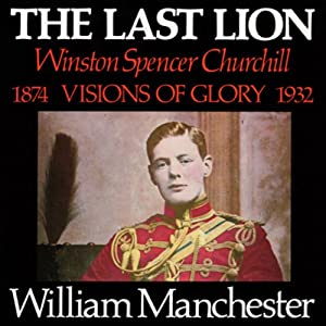 The Last Lion: Winston Spencer Churchill, Volume I: Visions of Glory 1874-1932 Audiobook