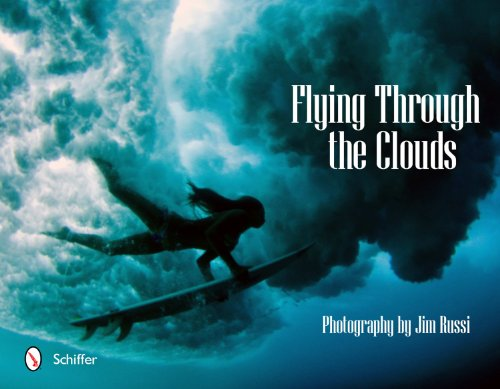 Flying Through the Clouds: Surf Photography of Jim Russi
