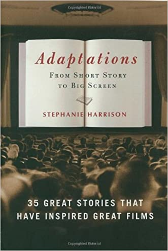 Adaptations: From Short Story to Big Screen: 35 Great Stories That Have Inspired Great Films