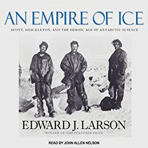An Empire of Ice: Scott, Shackleton, and the Heroic Age of Antarctic Science | [Edward J. Larson]