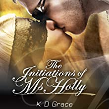 The Initiation of Ms. Holly Audiobook by K. D. Grace Narrated by Charlotte Lovering