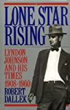 Lone Star Rising: Vol. 1: Lyndon Johnson and His Times, 1908-1960 (0195054350) by Dallek, Robert
