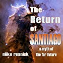 The Return of Santiago: A Myth of the Far Future Audiobook by Mike Resnick Narrated by Barry Campbell