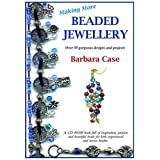 Making More Beaded Jewellery: Over 50 Gorgeous Designs and Projects [CD-Rom]by Barbara Case