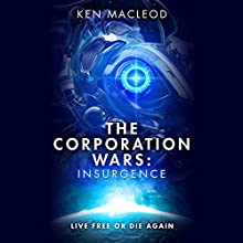 The Corporation Wars: Insurgence: Second Law Trilogy, Book 2 Audiobook by Ken MacLeod Narrated by Peter Kenny