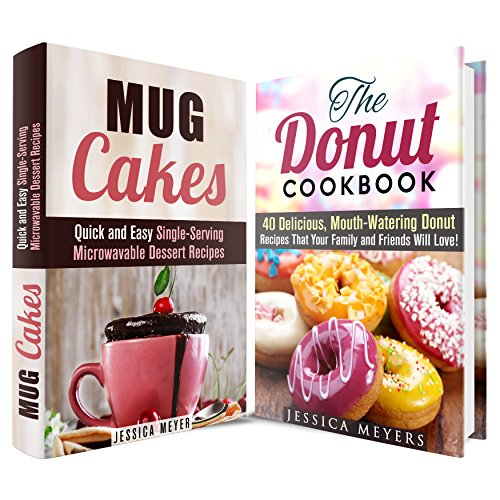 Mug Cakes and Donuts Recipes Box Set (2 in 1): Quick and Easy Microwavable Desser Recipes with 40 Delicious Donut Recipes that Everyone Will Love! (Mug Cakes & Quick and Easy Desserts) by Jessica Meyer
