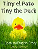 Tiny el Pato/Tiny the Duck (A Spanish/English Dual Language Story)