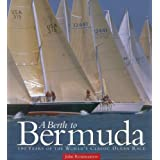 A Berth to Bermuda: One Hundred Years of the World's Classic Ocean Race (Maritime) ~ John Rousmaniere