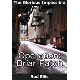 Operation: Briar Patch (The Glorious Impossible Book 1)