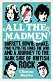 All the Madmen: Barrett, Bowie, Drake, the Floyd, The Kinks, The Who and the Journey to the Dark Side of English Rock (English Edition)