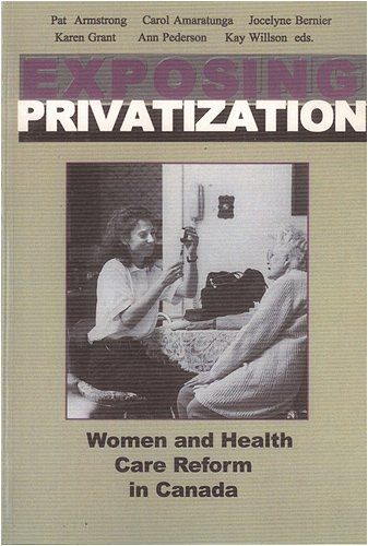 Exposing Privatization: Women and Health Care Reform in Canada