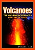 Volcanoes: The Kids Book of Fun Facts and Cool Pictures