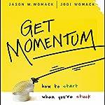 Get Momentum: How to Start When You're Stuck   Jason W. Womack,Jodi Womack