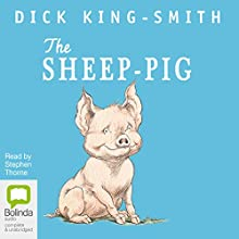The Sheep-Pig (       UNABRIDGED) by Dick King-Smith Narrated by Stephen Thorne