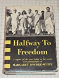 Halfway to freedom;: A report on the new India in the words and photographs of Margaret Bourke-White