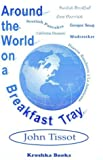 img - for Around the World on a Breakfast Tray - BOOK IS OUT OF PRINT by John Tissot (1998) Paperback book / textbook / text book