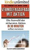 Vermögensaufbau mit Aktien: Die Auswahl der zukunftssichersten Aktien in 30 Minuten selbst meistern: Finanzielle Freiheit mit Aktien: Risiko minimieren ... (Aktien: Vermögensaufbau mit Aktien 1)