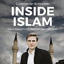 Inside Islam: Was in Deutschlands Moscheen gepredigt wird Hörbuch von Constantin Schreiber Gesprochen von: Constantin Schreiber