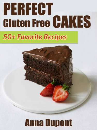 Perfect Gluten Free Cakes. 50+ Favorite Recipes