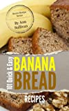 101 QUICK & EASY BANANA BREAD RECIPES (Secret Recipe Series)