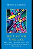 img - for The Case for Gridlock: Democracy, Organized Power, and the Legal Foundations of American Government by Ethridge, Marcus E. (2010) Hardcover book / textbook / text book