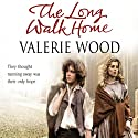 The Long Walk Home Audiobook by Valerie Wood Narrated by Anne Dover