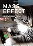 img - for Mass Effect: Art and the Internet in the Twenty-First Century (Critical Anthologies in Art and Culture) book / textbook / text book