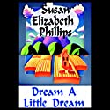 Dream a Little Dream Audiobook by Susan Elizabeth Phillips Narrated by Anna Fields