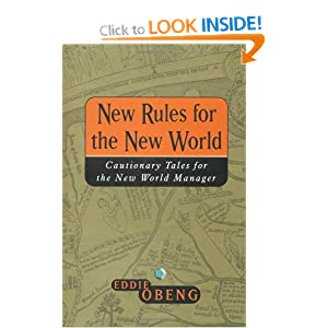 New Rules for the New World: Cautionary Tales for the New World Manager Eddie Obeng